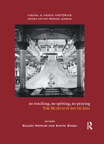 No Touching, No Spitting, No Praying The Museum in South Asia book cover