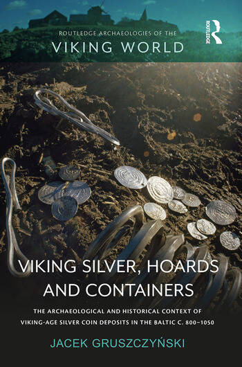 Viking Silver, Hoards and Containers The Archaeological and Historical Context of Viking-Age Silver Coin Deposits in the Baltic c. 800–1050 book cover