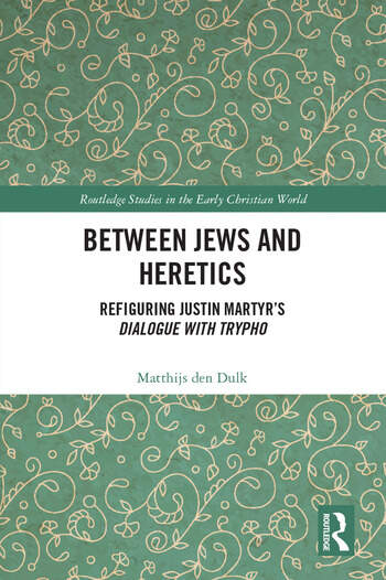 Between Jews and Heretics Refiguring Justin Martyr's Dialogue with Trypho book cover