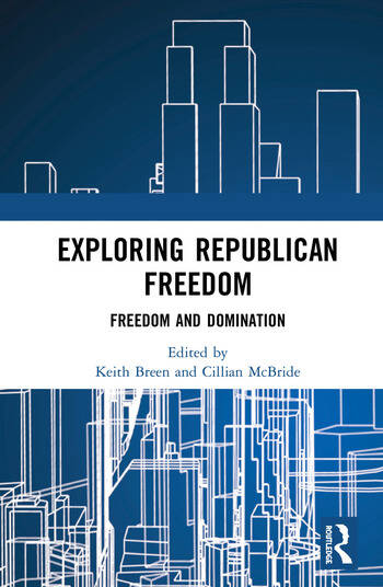 Exploring Republican Freedom Freedom and Domination book cover