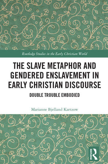 The Slave Metaphor and Gendered Enslavement in Early Christian Discourse Double Trouble Embodied book cover