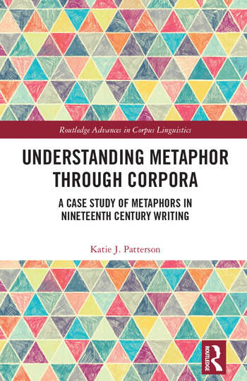 Understanding Metaphor through Corpora A Case Study of Metaphors in Nineteenth Century Writing book cover