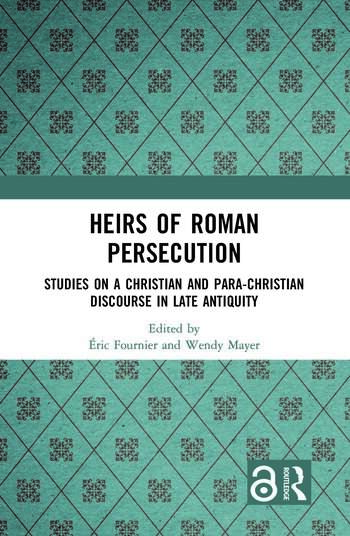 Heirs of Roman Persecution Studies on a Christian and para-Christian discourse in Late Antiquity book cover