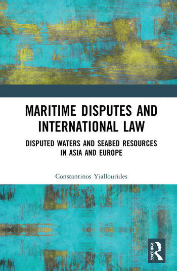 Maritime Disputes and International Law Disputed Waters and Seabed Resources in Asia and Europe book cover