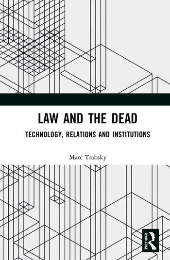 Law and the Dead Technology, Relations and Institutions book cover