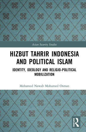 Hizbut Tahrir Indonesia and Political Islam Identity, Ideology and Religio-Political Mobilization book cover