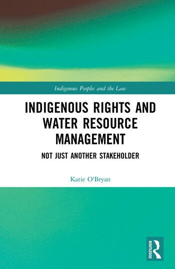 Indigenous Rights and Water Resource Management Not Just Another Stakeholder book cover
