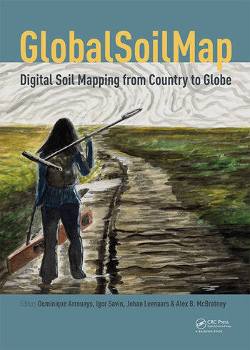 GlobalSoilMap - Digital Soil Mapping from Country to Globe Proceedings of the Global Soil Map 2017 Conference, July 4-6, 2017, Moscow, Russia book cover