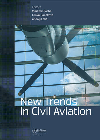 New Trends in Civil Aviation Proceedings of the 19th International Conference on New Trends in Civil Aviation 2017 (NTCA 2017), December 7-8, 2017, Prague, Czech Republic book cover