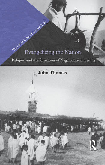 Evangelising the Nation Religion and the Formation of Naga Political Identity book cover