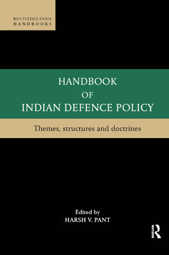 Handbook of Indian Defence Policy Themes, Structures and Doctrines book cover
