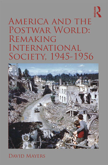 America and the Postwar World: Remaking International Society, 1945-1956 book cover