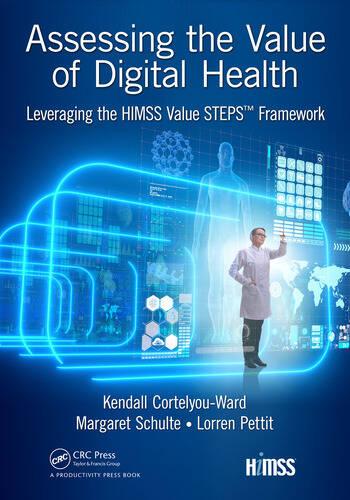 Assessing the Value of Digital Health Leveraging the HIMSS Value STEPS™ Framework book cover