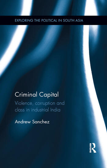 Criminal Capital Violence, Corruption and Class in Industrial India book cover