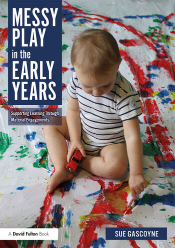 Messy Play in the Early Years Supporting Learning through Material Engagements book cover