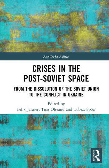 Crises in the Post‐Soviet Space From the dissolution of the Soviet Union to the conflict in Ukraine book cover