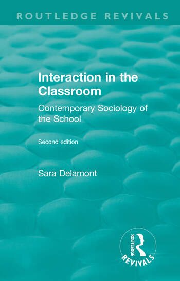 Interaction in the Classroom Contemporary Sociology of the School book cover