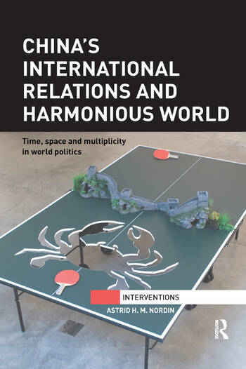 China's International Relations and Harmonious World Time, Space and Multiplicity in World Politics book cover