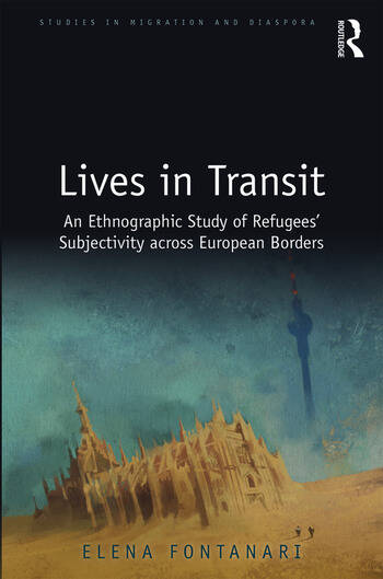 Lives in Transit An Ethnographic Study of Refugees' Subjectivity across European Borders book cover