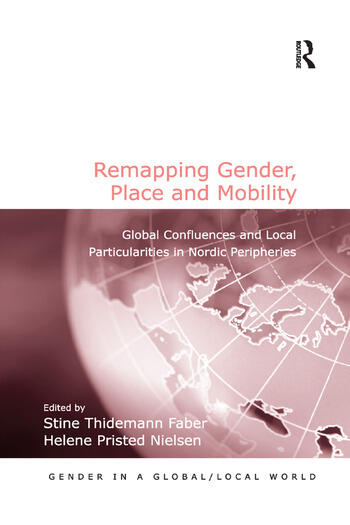 Remapping Gender, Place and Mobility Global Confluences and Local Particularities in Nordic Peripheries book cover