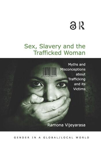 Sex, Slavery and the Trafficked Woman Myths and Misconceptions about Trafficking and its Victims book cover