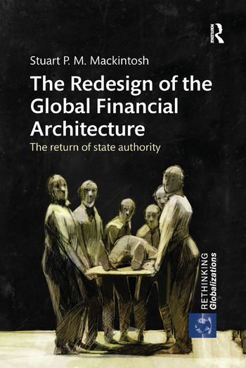 The Redesign of the Global Financial Architecture The Return of State Authority book cover