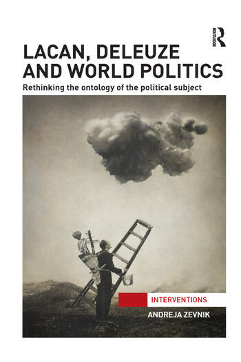 Lacan, Deleuze and World Politics Rethinking the Ontology of the Political Subject book cover