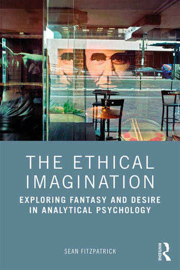 The Ethical Imagination Exploring Fantasy and Desire in Analytical Psychology book cover