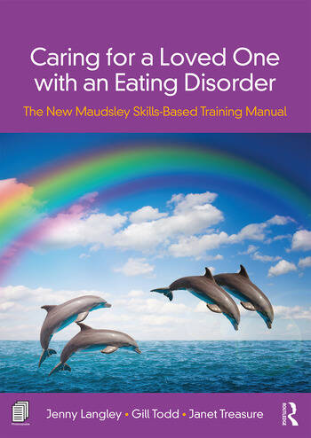 Caring for a Loved One with an Eating Disorder The New Maudsley Skills-Based Training Manual book cover