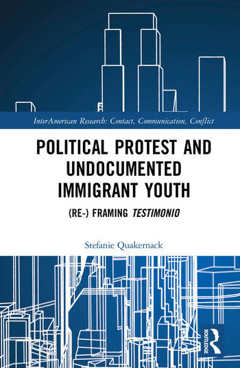 Political Protest and Undocumented Immigrant Youth (Re-) framing Testimonio book cover