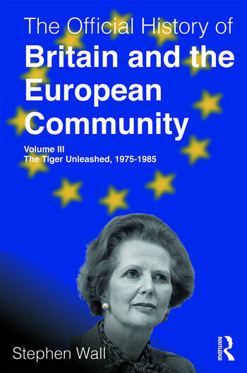 The Official History of Britain and the European Community, Volume III The Tiger Unleashed, 1975-1985 book cover