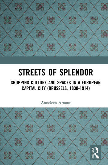 Streets of Splendor Shopping Culture and Spaces in a European Capital City (Brussels, 1830-1914) book cover