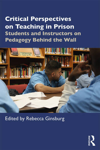 Critical Perspectives on Teaching in Prison Students and Instructors on Pedagogy Behind the Wall book cover