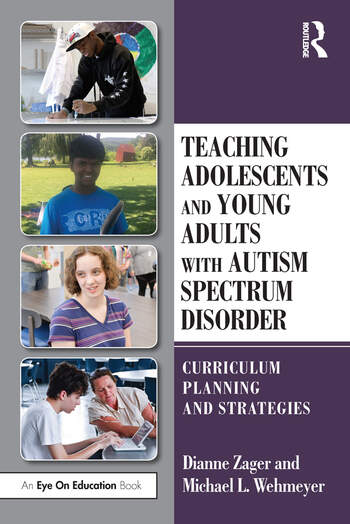 Teaching Adolescents and Young Adults with Autism Spectrum Disorder Curriculum Planning and Strategies book cover