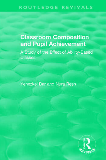Classroom Composition and Pupil Achievement (1986) A Study of the Effect of Ability-Based Classes book cover