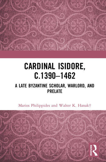 Cardinal Isidore (c.1390–1462) A Late Byzantine Scholar, Warlord, and Prelate book cover