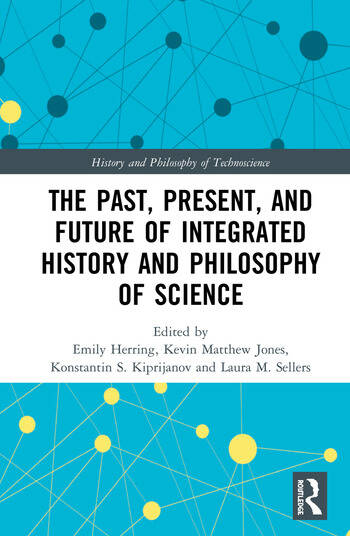 The Past, Present, and Future of Integrated History and Philosophy of Science book cover