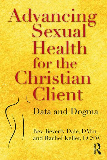 Advancing Sexual Health for the Christian Client Data and Dogma book cover