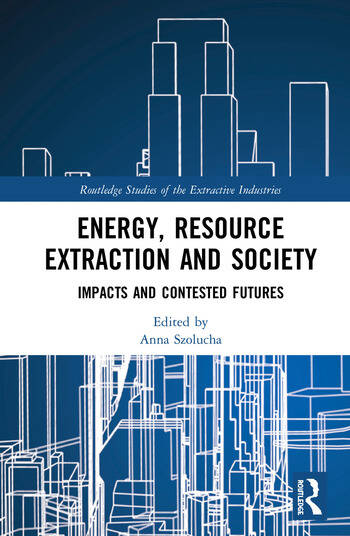 Energy, Resource Extraction and Society Impacts and Contested Futures book cover
