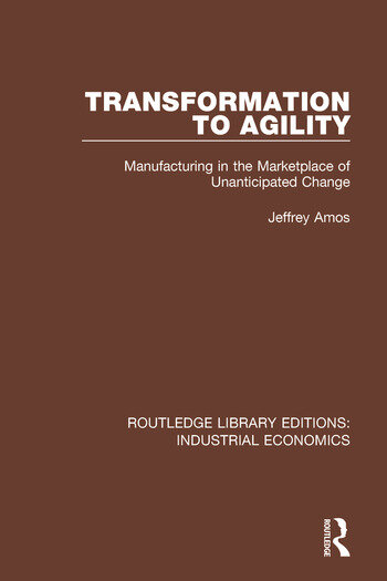 Transformation to Agility Manufacturing in the Marketplace of Unanticipated Change book cover