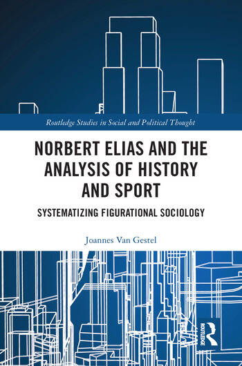 Norbert Elias and the Analysis of History and Sport Systematizing Figurational Sociology book cover