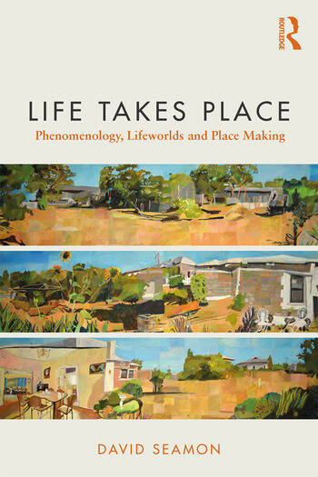 Life Takes Place Phenomenology, Lifeworlds, and Place Making book cover