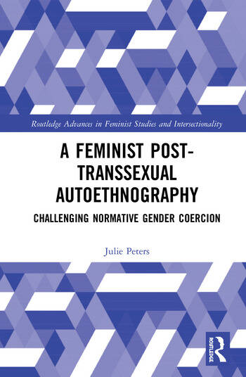 A Feminist Post-transsexual Autoethnography Challenging Normative Gender Coercion book cover
