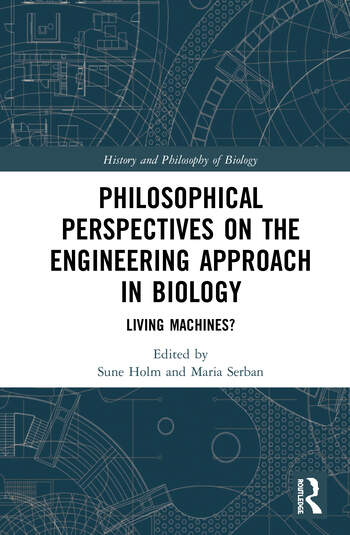 Philosophical Perspectives on the Engineering Approach in Biology Living Machines? book cover
