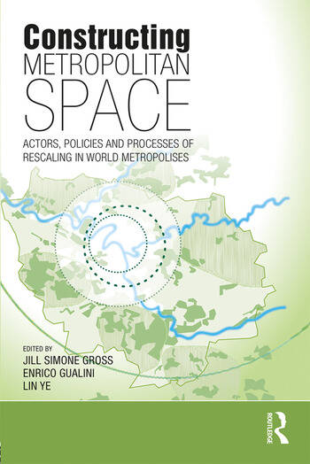 Constructing Metropolitan Space Actors, Policies and Processes of Rescaling in World Metropolises book cover
