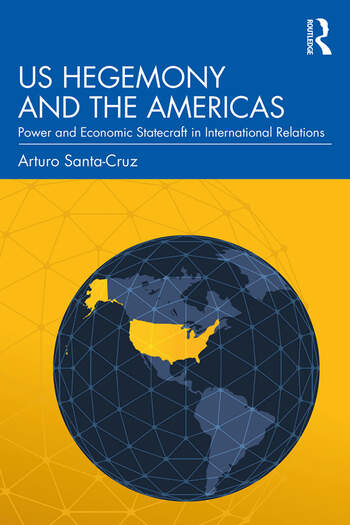 US Hegemony and the Americas Power and Economic Statecraft in International Relations book cover