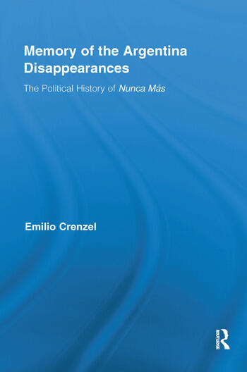 The Memory of the Argentina Disappearances The Political History of Nunca Mas book cover