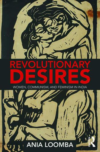 Revolutionary Desires Women, Communism, and Feminism in India book cover