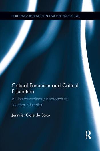 Critical Feminism and Critical Education An Interdisciplinary Approach to Teacher Education book cover