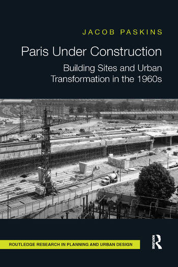 Paris Under Construction Building Sites and Urban Transformation in the 1960s book cover